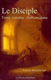 Le disciple, 3 contes alchimiques